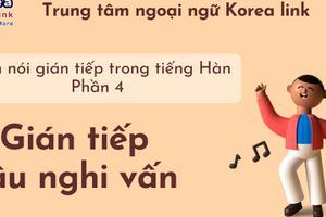 Ngữ pháp 24: Cách nói gián tiếp trong tiếng Hàn - Phần 4