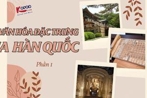 Nét văn hóa đặc trưng của Hàn Quốc - Phần 1